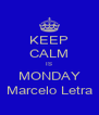 KEEP CALM IS MONDAY Marcelo Letra - Personalised Poster A4 size