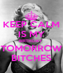 KEEP CALM IS MY BIRTHDAY  TOMORROW BITCHES - Personalised Poster A4 size