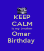 KEEP CALM Is my brother Omar  Birthday  - Personalised Poster A4 size