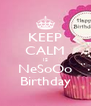KEEP CALM IS NeSoOo Birthday - Personalised Poster A4 size