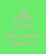 KEEP CALM is  New year Enjoy it  - Personalised Poster A4 size