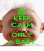 KEEP CALM IS ONLY A BABY - Personalised Poster A4 size