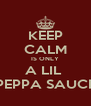 KEEP CALM IS ONLY A LIL  PEPPA SAUCE - Personalised Poster A4 size