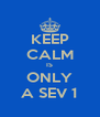 KEEP CALM IS ONLY A SEV 1 - Personalised Poster A4 size