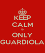 KEEP CALM IS ONLY GUARDIOLA - Personalised Poster A4 size