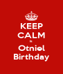 KEEP CALM is Otniel Birthday - Personalised Poster A4 size