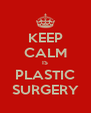 KEEP CALM IS PLASTIC SURGERY - Personalised Poster A4 size