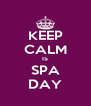 KEEP CALM IS SPA DAY - Personalised Poster A4 size
