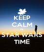 KEEP CALM IS STAR WARS TIME - Personalised Poster A4 size