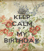 KEEP CALM IS´T  MY BIRTHDAY - Personalised Poster A4 size