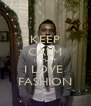 KEEP CALM IS THAT I LOVE  FASHION - Personalised Poster A4 size