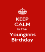 KEEP CALM Is The  Younginns Birthday - Personalised Poster A4 size
