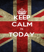 KEEP CALM IS TODAY  - Personalised Poster A4 size