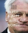 KEEP CALM IS WOR BOBBY - Personalised Poster A4 size