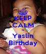 KEEP CALM Is Yaslin Birthday - Personalised Poster A4 size