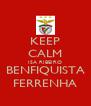 KEEP CALM ISA RIBEIRO BENFIQUISTA FERRENHA - Personalised Poster A4 size
