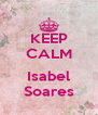 KEEP CALM  Isabel Soares - Personalised Poster A4 size