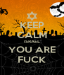 KEEP CALM ISRAEL YOU ARE FUCK - Personalised Poster A4 size