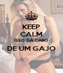 KEEP CALM ISSO DÁ CABO DE UM GAJO  - Personalised Poster A4 size