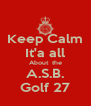 Keep Calm It'a all About  the A.S.B. Golf 27 - Personalised Poster A4 size