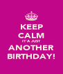 KEEP CALM IT'A JUST ANOTHER BIRTHDAY! - Personalised Poster A4 size