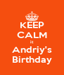 KEEP CALM it Andriy's Birthday - Personalised Poster A4 size
