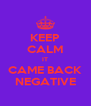 KEEP CALM IT CAME BACK NEGATIVE - Personalised Poster A4 size
