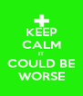 KEEP CALM IT COULD BE WORSE - Personalised Poster A4 size