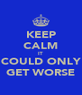 KEEP CALM IT COULD ONLY GET WORSE - Personalised Poster A4 size