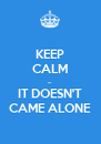 KEEP CALM ... IT DOESN'T CAME ALONE - Personalised Poster A4 size
