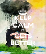 KEEP CALM IT GETS BETTER - Personalised Poster A4 size