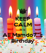 KEEP CALM It is  Ali Mamdo7`s Birthday - Personalised Poster A4 size