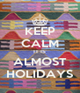 KEEP CALM IT IS ALMOST HOLIDAYS - Personalised Poster A4 size
