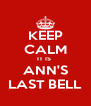 KEEP CALM IT IS  ANN'S LAST BELL - Personalised Poster A4 size