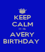 KEEP CALM IT IS AVERY BIRTHDAY  - Personalised Poster A4 size