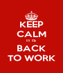 KEEP CALM IT IS BACK TO WORK - Personalised Poster A4 size