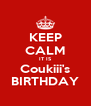 KEEP CALM IT IS Coukiii's BIRTHDAY - Personalised Poster A4 size