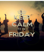 KEEP CALM IT IS FRIDAY  - Personalised Poster A4 size