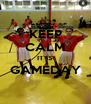 KEEP CALM IT IS GAMEDAY  - Personalised Poster A4 size