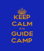 KEEP CALM it is GUIDE CAMP - Personalised Poster A4 size