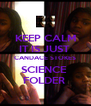KEEP CALM IT IS JUST  CANDACE STOKES SCIENCE  FOLDER  - Personalised Poster A4 size