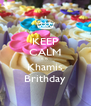 KEEP CALM it is  Khamis Brithday - Personalised Poster A4 size