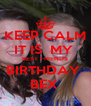KEEP CALM IT IS  MY   BEST FRIENDS  BIRTHDAY  BEX  - Personalised Poster A4 size