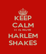 KEEP CALM IT IS NOW HARLEM SHAKES - Personalised Poster A4 size