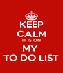 KEEP CALM IT IS ON MY  TO DO LIST - Personalised Poster A4 size