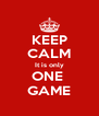 KEEP CALM It is only ONE  GAME - Personalised Poster A4 size