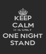 KEEP CALM IT IS ONLY ONE NIGHT STAND - Personalised Poster A4 size