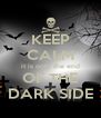 KEEP CALM it is only the end OF THE DARK SIDE - Personalised Poster A4 size