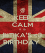 KEEP CALM IT IS RITIKA'S <3 BIRTHDAY  - Personalised Poster A4 size