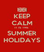 KEEP CALM IT IS THE  SUMMER HOLIDAYS - Personalised Poster A4 size
